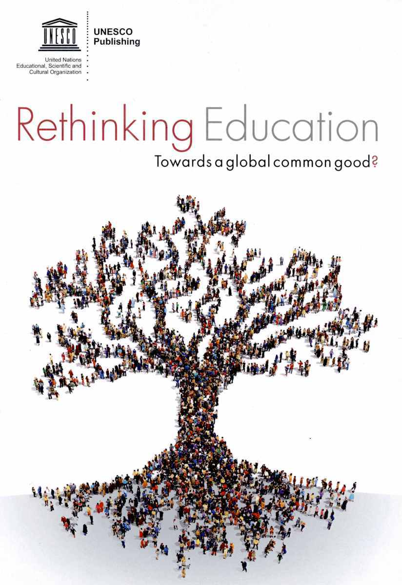 RETHINKING EDUCATION - TOWARDS A GLOBAL COMMON GOOD ?
