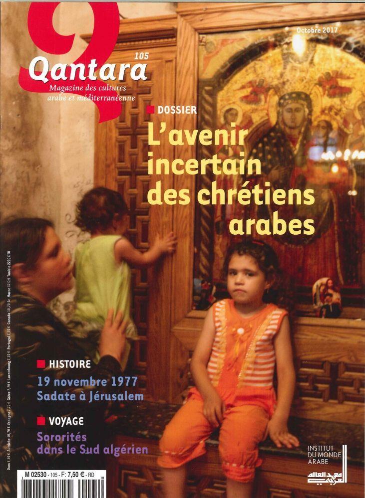 QANTARA N 105 L' AVENIR INCERTAIN DES CHRETIENS ARABES  OCTOBRE 2017
