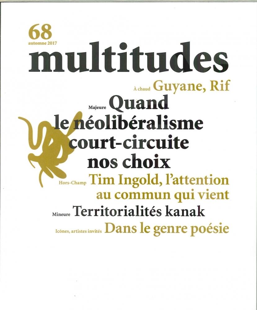 MULTITUDES N 68 QUAND LE NEOLIBERALISME COURT-CIRCUITE NOS CHOIX -  AUTOMNE 2017
