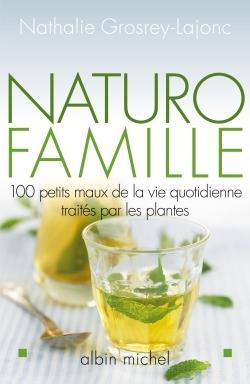 NATURO-FAMILLE - 100 PETITS MAUX DE LA VIE QUOTIDIENNE TRAITES PAR LES PLANTES