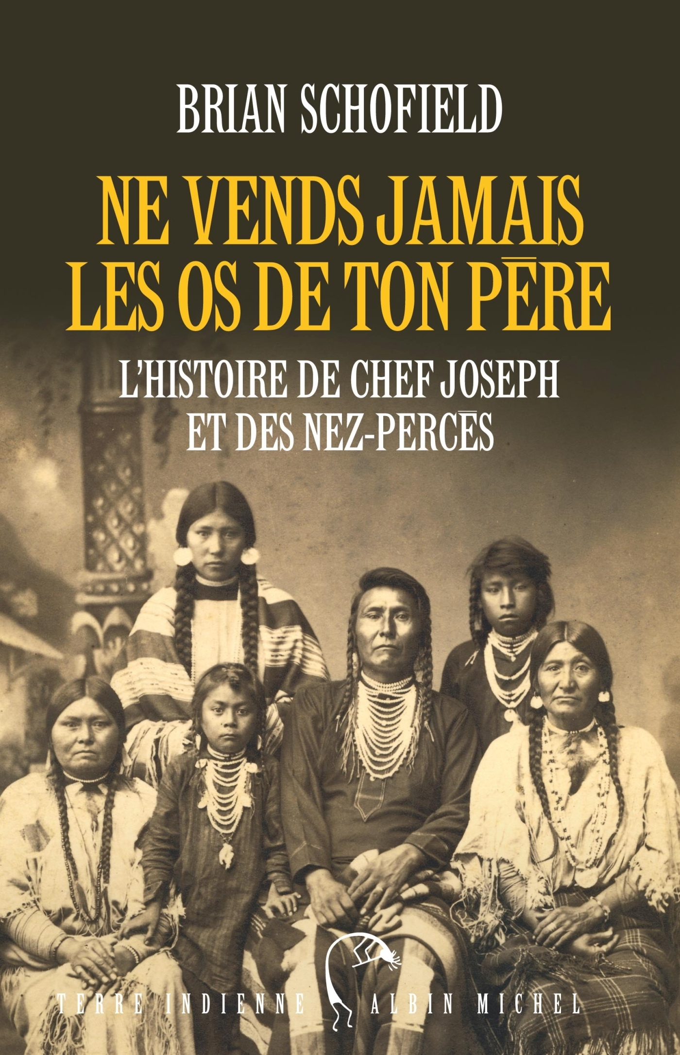 NE VENDS JAMAIS LES OS DE TON PERE - L'HISTOIRE DE CHEF JOSEPH ET DES NEZ-PERCES