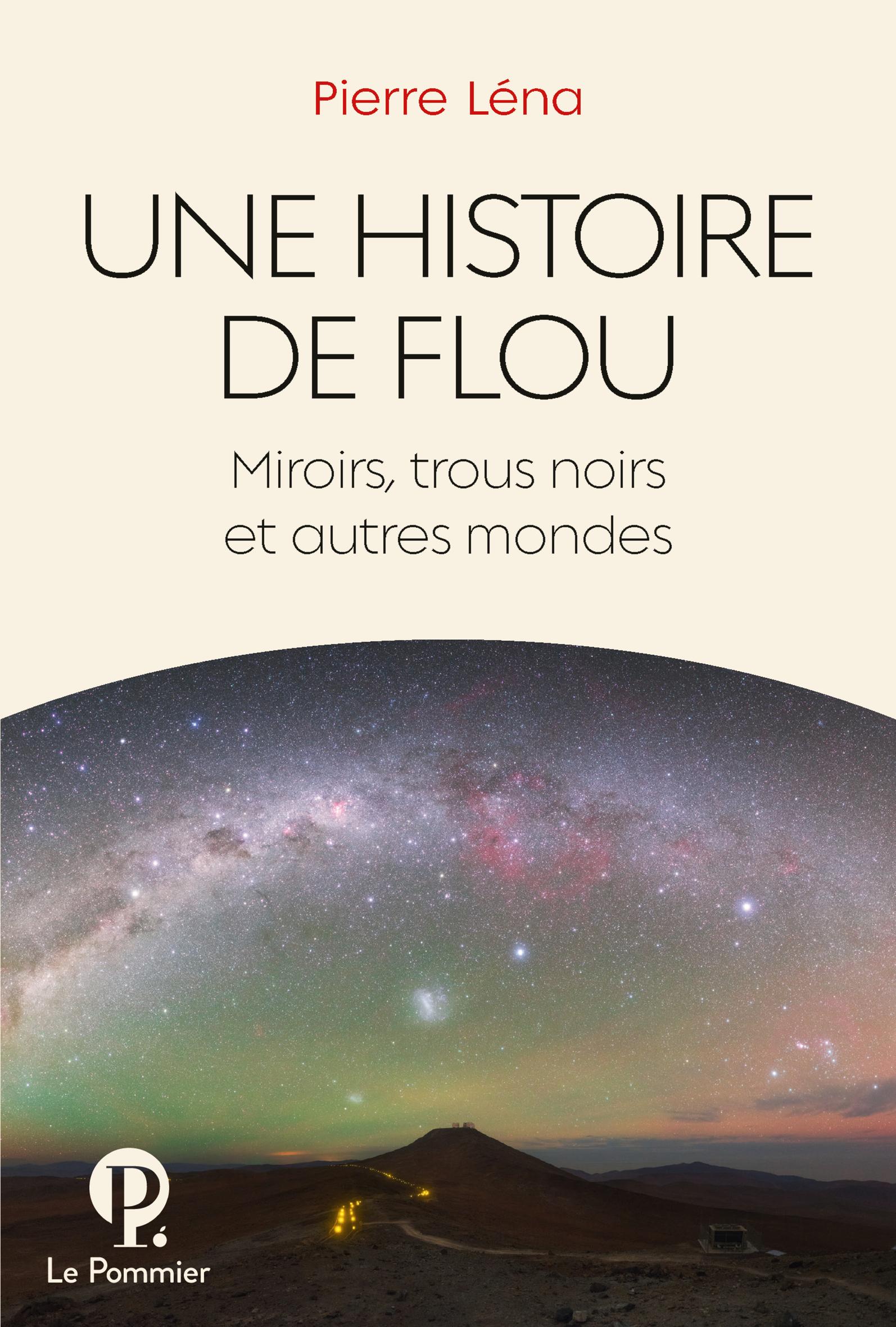 UNE HISTOIRE DE FLOU - MIROIRS, TROUS NOIRS ET AUTRES MONDES