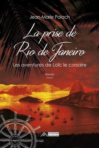 LA PRISE DE RIO DE JANEIRO, LES AVENTURES DE LOIC LE CORSAIRE, TOME 2