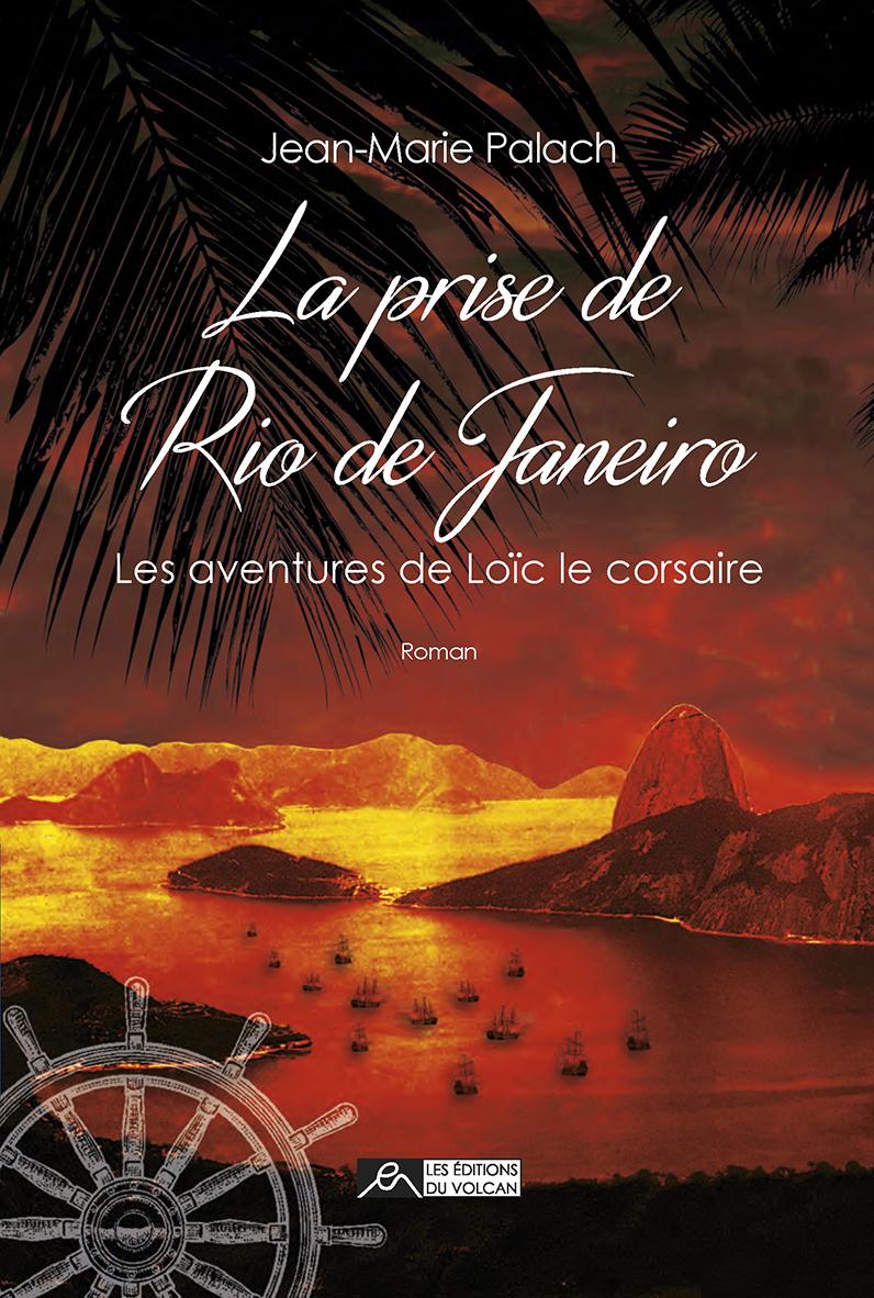 LA PRISE DE RIO DE JANEIRO - LES AVENTURES DE LOIC LE CORSAIRE TOME 2
