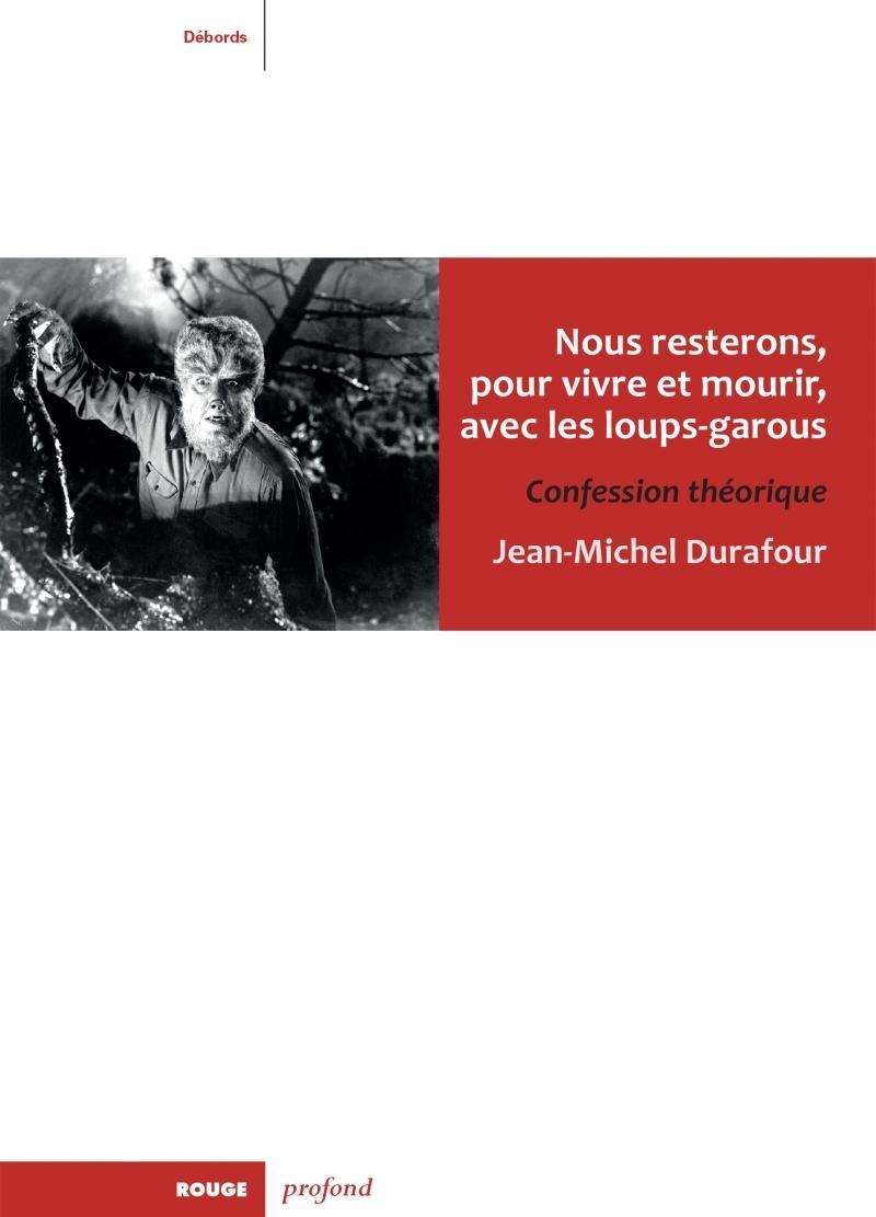 NOUS RESTERONS, POUR VIVRE ET MOURIR, AVEC LES LOUPS-GAROU