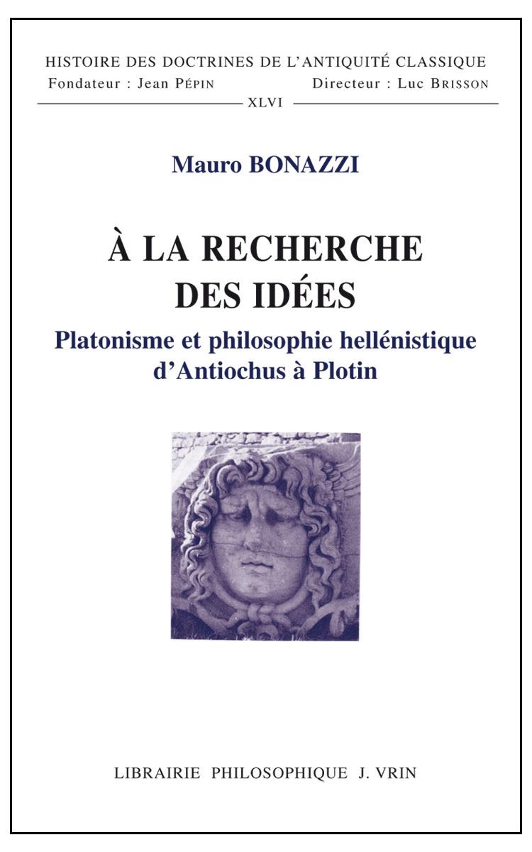 A LA RECHERCHE DES IDEES PLATONISME ET PHILOSOPHIE HELLENISTIQUE D ANTIOCHUS A PLOTIN