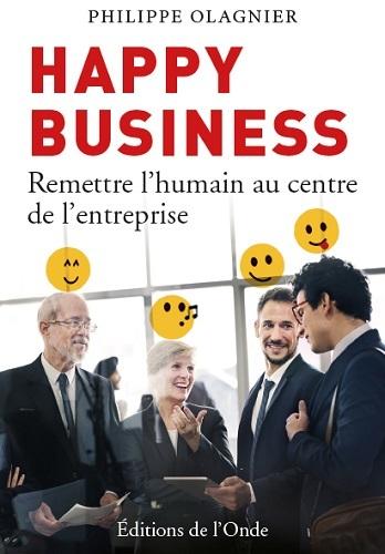 HAPPY BUSINESS, REMETTRE L HUMAIN AU CENTRE DE L ENTREPRISE