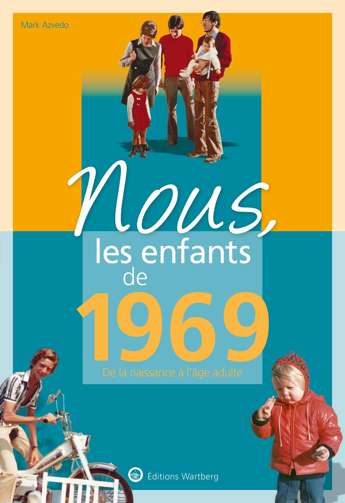 NOUS, LES ENFANTS DE 1969 - DE LA NAISSANCE A L'AGE ADULTE
