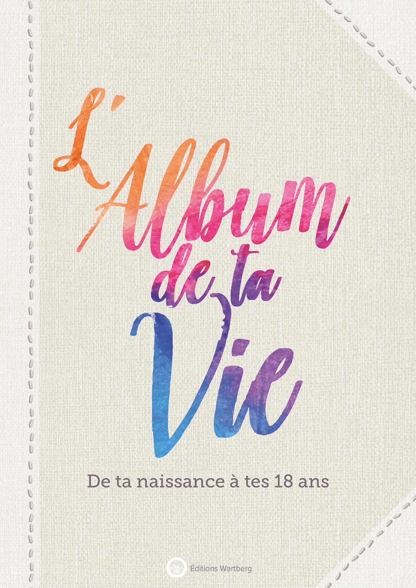 L'ALBUM DE TA VIE - DE TA NAISSANCE A TES 18 ANS