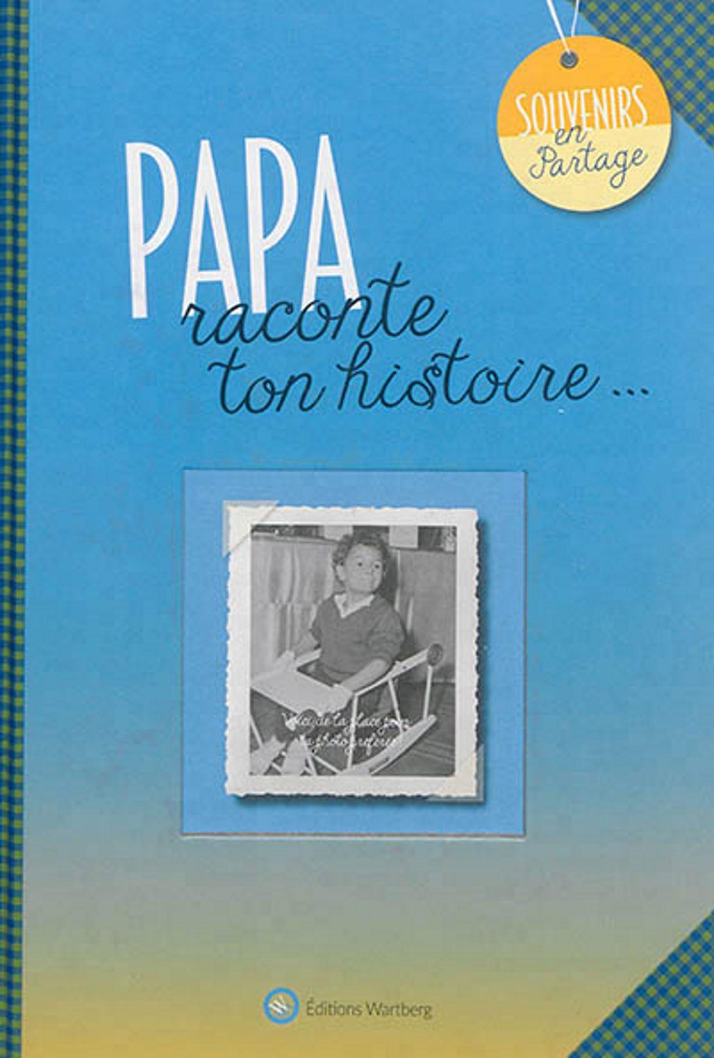 PAPA, RACONTE TON HISTOIRE