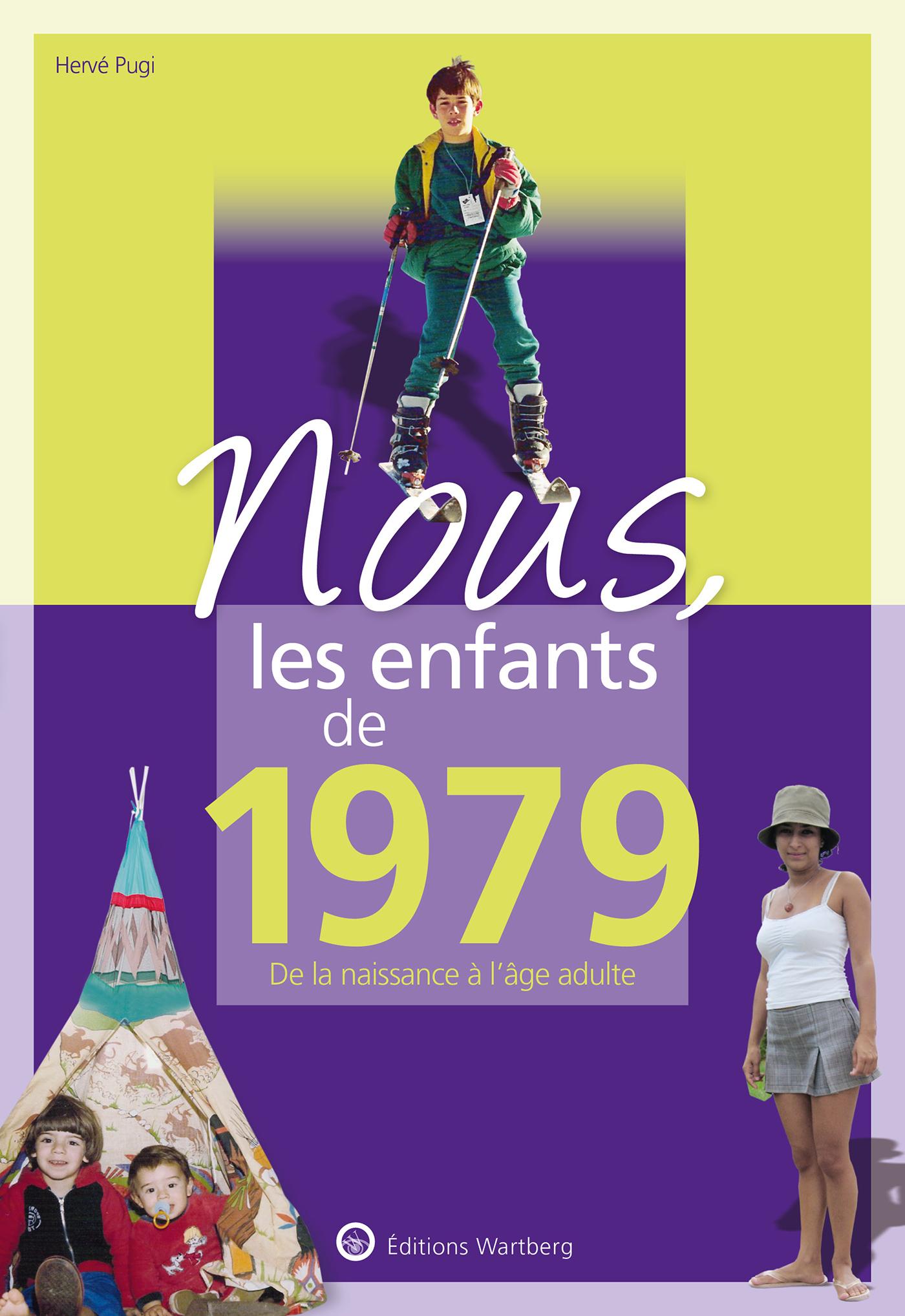 NOUS, LES ENFANTS DE 1979 - DE LA NAISSANCE A L'AGE ADULTE