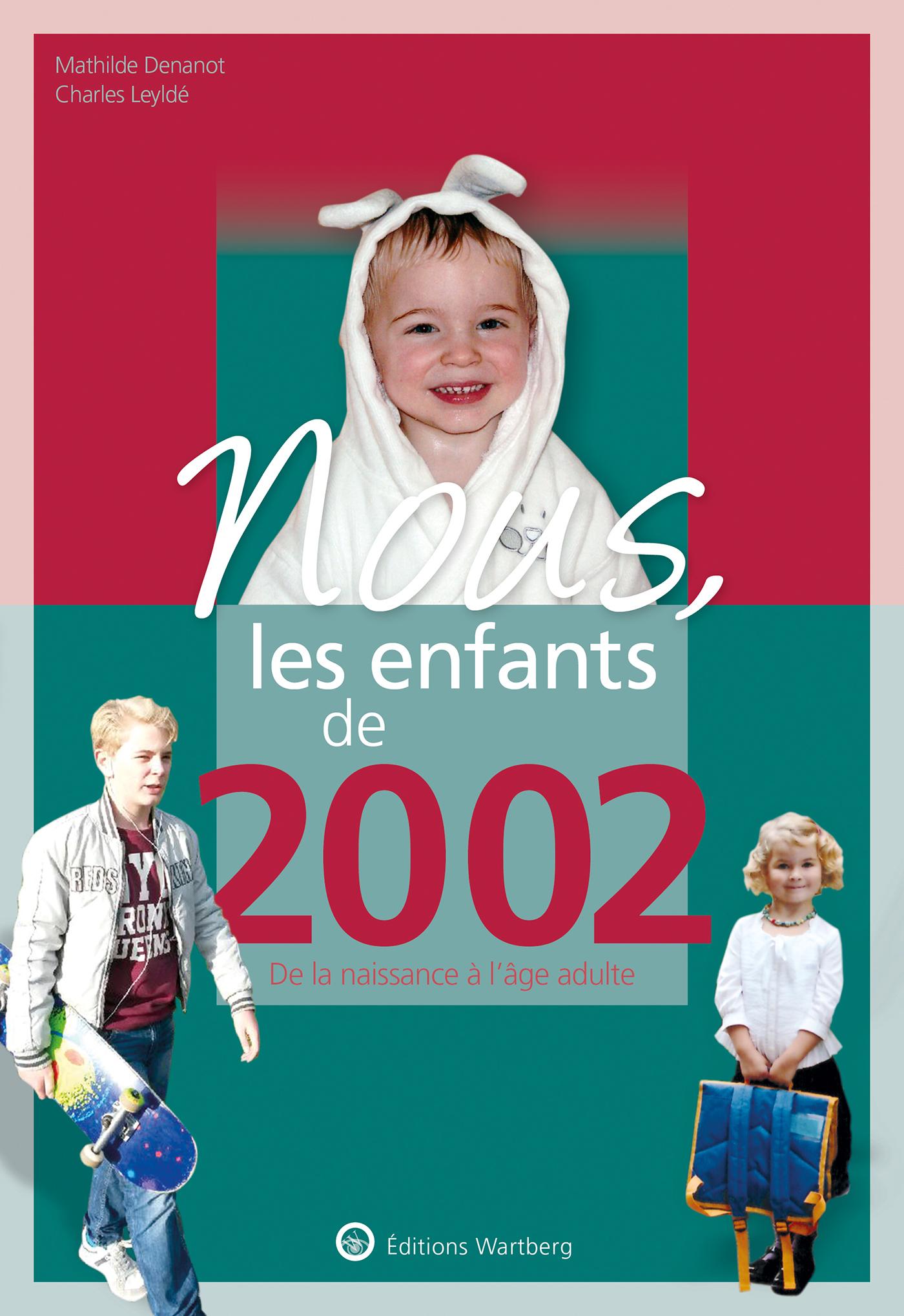 NOUS, LES ENFANTS DE 2002 - DE LA NAISSANCE A L'AGE ADULTE