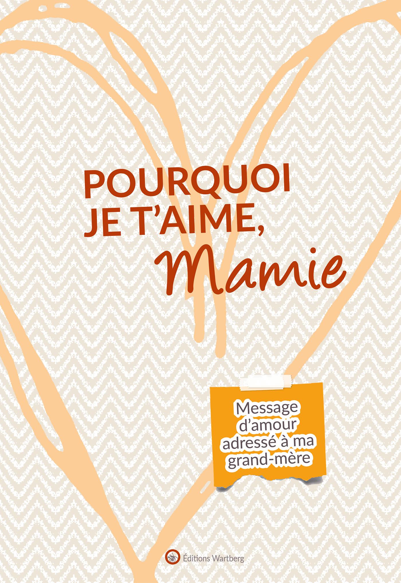 POURQUOI JE T'AIME, MAMIE - MESSAGE D'AMOUR ADRESSE A MA GRAND-MERE