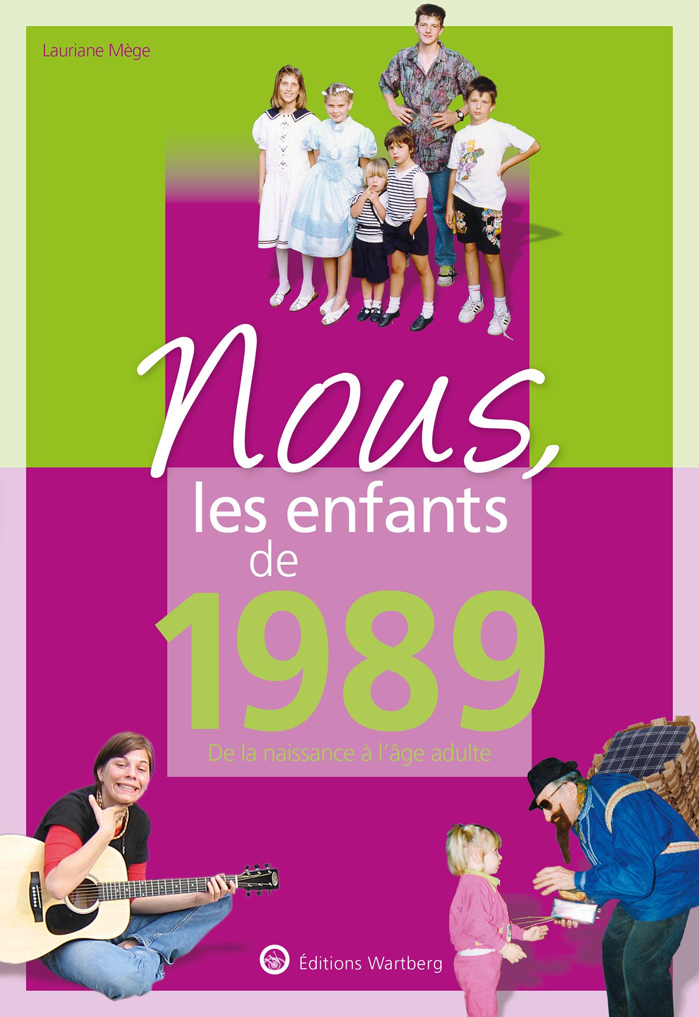 NOUS, LES ENFANTS DE 1989 - DE LA NAISSANCE A L'AGE ADULTE