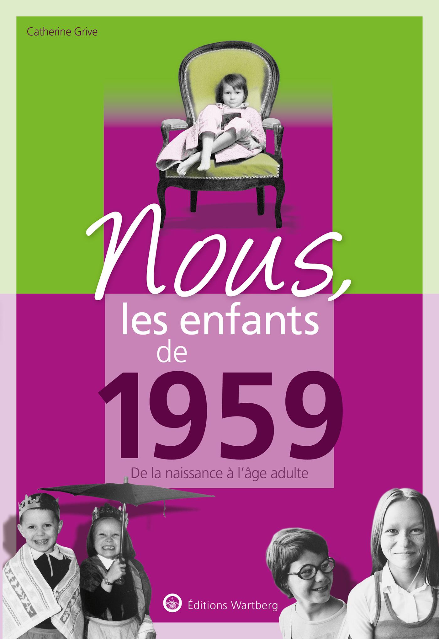 NOUS, LES ENFANTS DE 1959 - DE LA NAISSANCE A L'AGE ADULTE