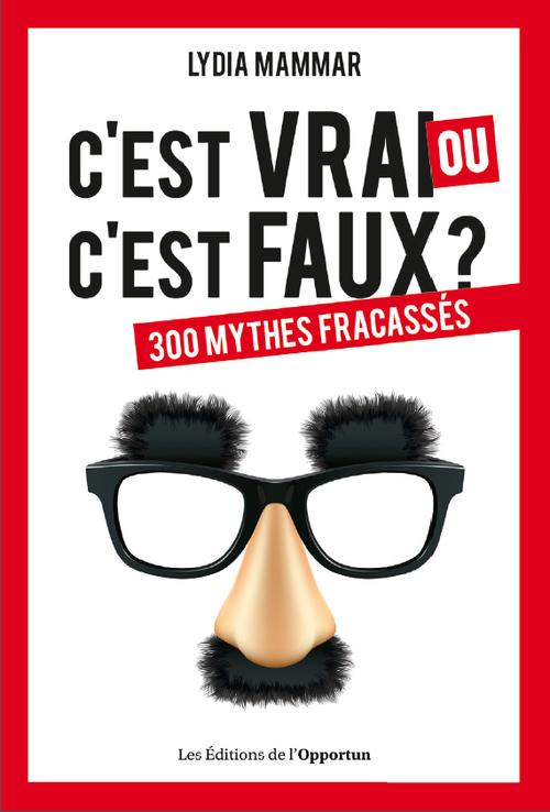 C'EST VRAI OU C'EST FAUX ? - 300 MYTHES FRACASSES