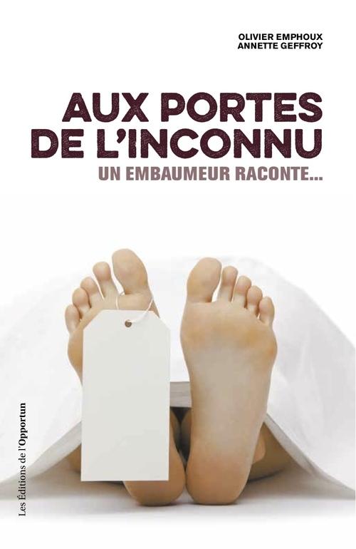 AUX PORTES DE L'INCONNU - UN EMBAUMEUR RACONTE