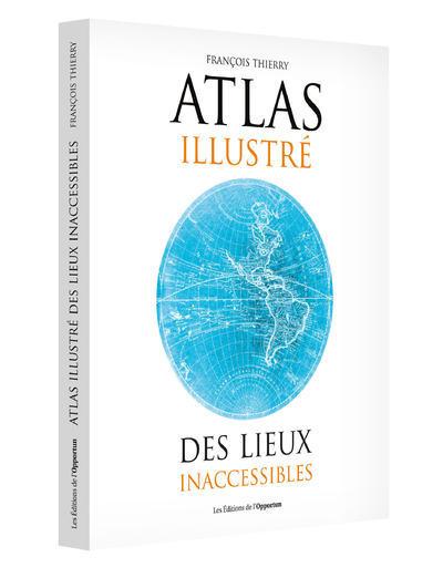ATLAS ILLUSTRE DES LIEUX INACCESSIBLES