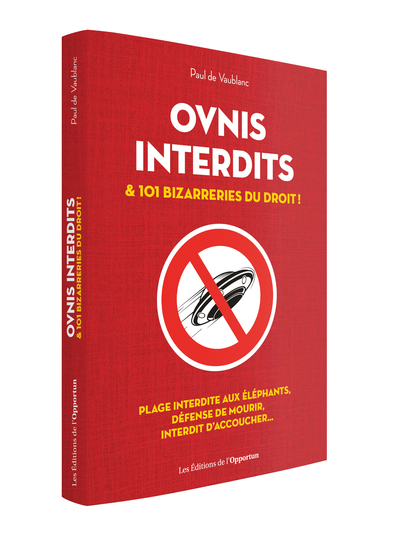 OVNIS INTERDITS ET 101 AUTRES BIZARRERIES DU DROIT