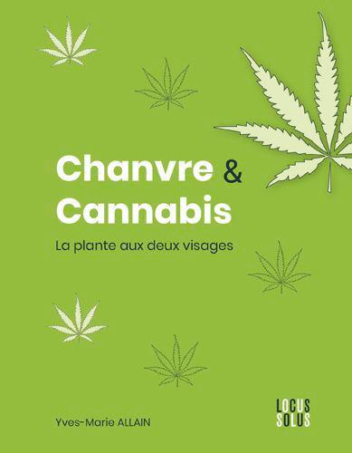 CHANVRE ET CANNABIS - LA PLANTE AUX DEUX VISAGES
