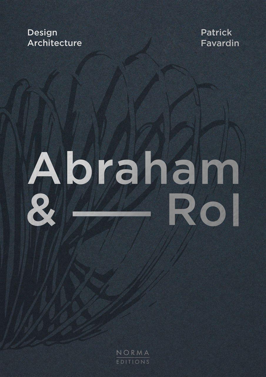 ABRAHAM & ROL DESIGN ARCHITECTURE - 50 ANS DE CREATION