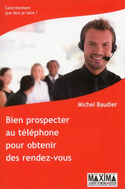 BIEN PROSPECTER AU TELEPHONE POUR OBTENIR DES RENDEZ-VOUS - NOUVELLE EDITION