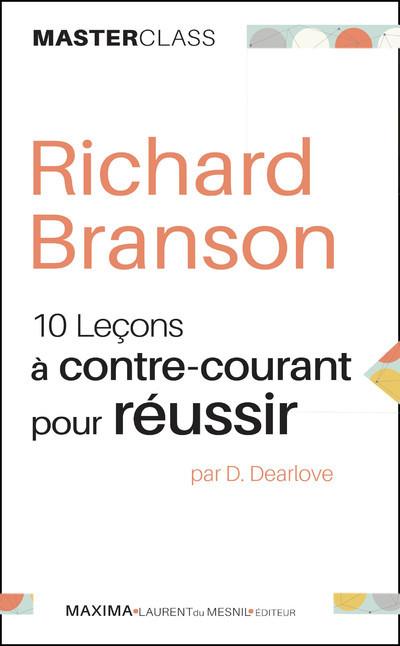 RICHARD BRANSON - DIX LECONS A CONTRE-COURANT POUR REUSSIR