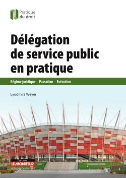 DELEGATION DE SERVICE PUBLIC EN PRATIQUE
