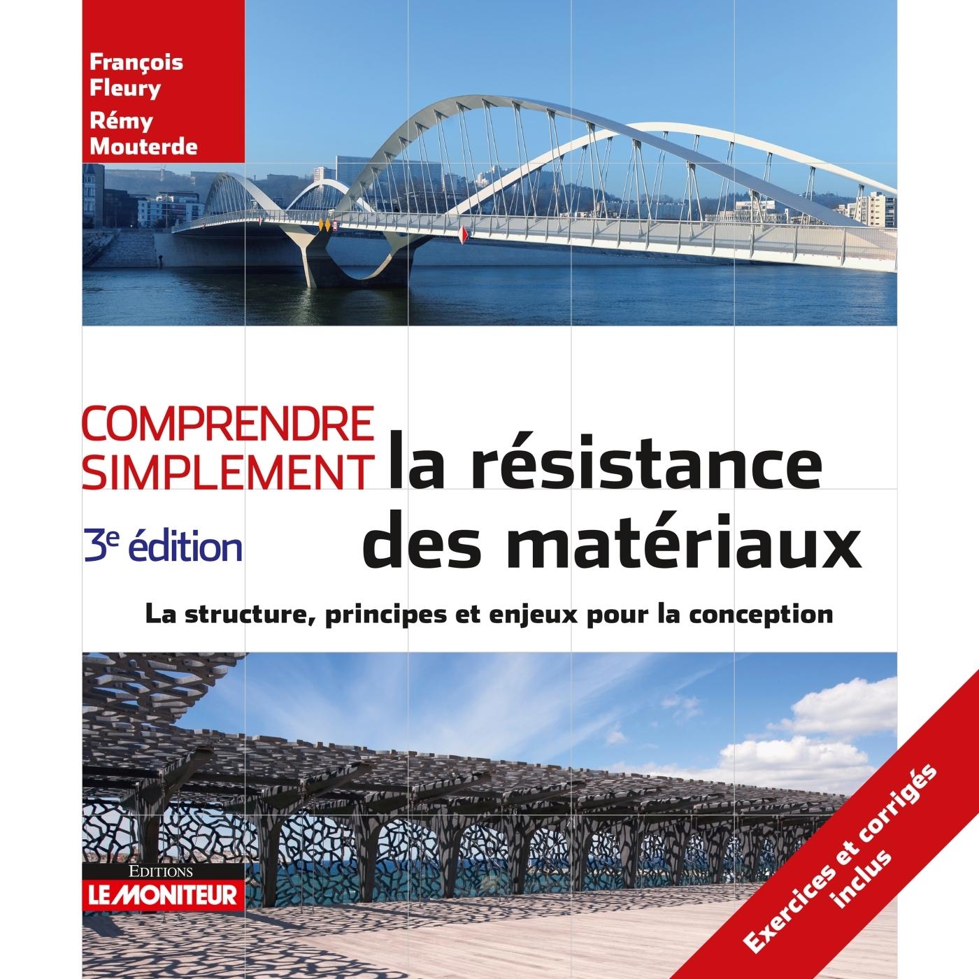 LE MONITEUR - 3E EDITION 2019 - COMPRENDRE SIMPLEMENT LA RESISTANCE DES MATERIAUX - LA STRUCTURE, PR