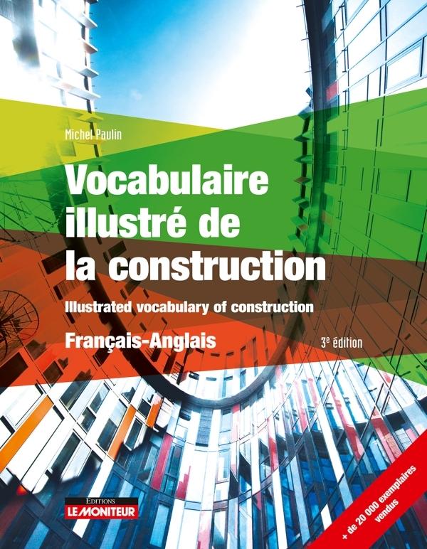 VOCABULAIRE ILLUSTRE DE LA CONSTRUCTION - FRANCAIS - ANGLAIS - ILLUSTRATED VOCABULARY OF CONSTRUCTIO