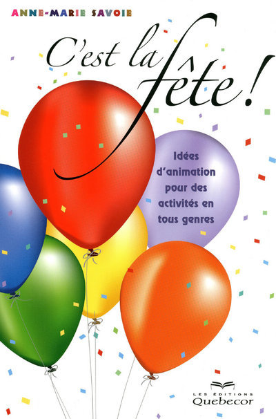 C'EST LA FETE ! - IDEES D'ANIMATION POUR DES ACTIVITES EN TOUS GENRE 2ED