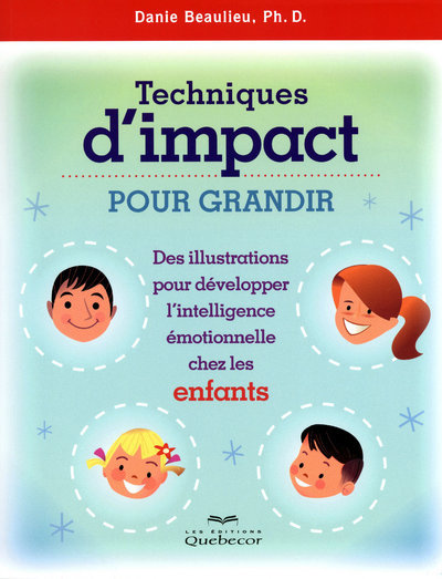 TECHNIQUES D'IMPACT POUR GRANDIR-ENFANTS - DES ILLUSTRATIONS PR DEVELOPPER L'INTELLIGENCE EMOTIONNEL