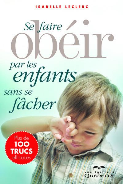 SE FAIRE OBEIR PAR LES ENFANTS SANS SE FACHER (3E EDITION)