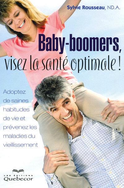 BABY-BOOMERS, VISEZ LA SANTE OPTIMALE ! - ADOPTEZ DE SAINES HABITUDES DE VIE ET PREVENEZ LES MALADI