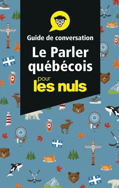 LE PARLER QUEBECOIS - GUIDE DE CONVERSATION POUR LES NULS