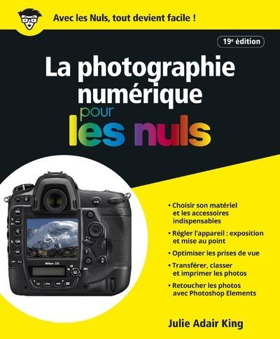 LA PHOTOGRAPHIE NUMERIQUE POUR LES NULS 19E EDITION
