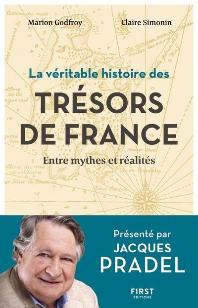 LA VERITABLE HISTOIRE DES TRESORS DE FRANCE - ENTRE MYTHES ET REALITES