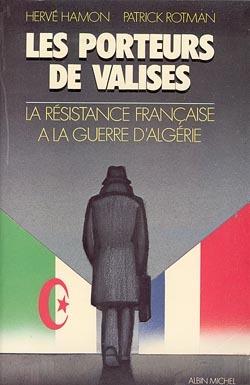 LES PORTEURS DE VALISES - LA RESISTANCE FRANCAISE A LA GUERRE D'ALGERIE
