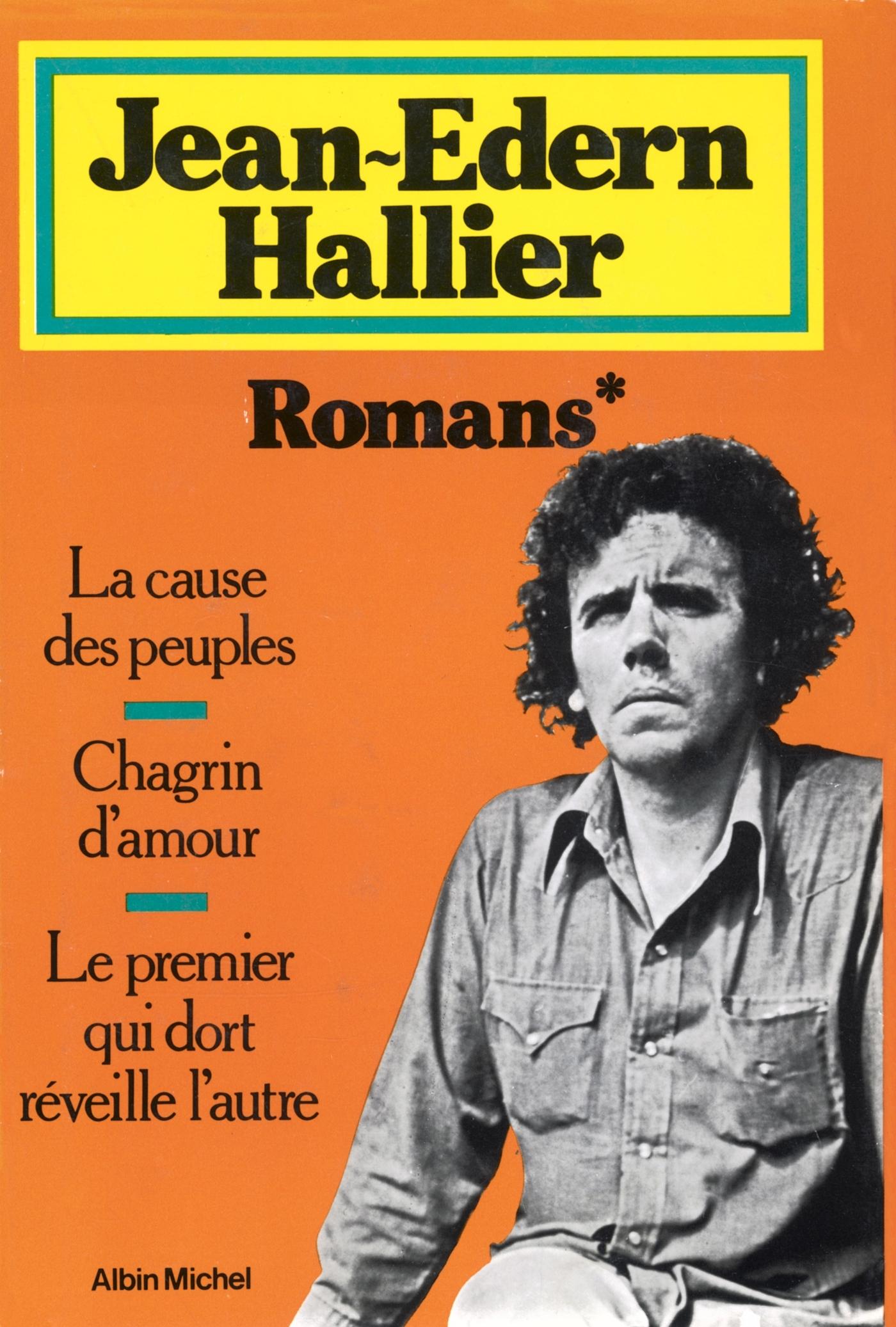 ROMANS - LA CAUSE DES PEUPLES ; CHAGRIN D'AMOUR ; LE PREMIER QUI DORT REVEILLE L'AUTRE