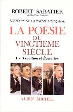 HISTOIRE DE LA POESIE FRANCAISE - POESIE DU XXE SIECLE - TOME 1 - LA TRADITION ET EVOLUTION