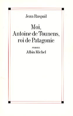 MOI, ANTOINE DE TOUNENS, ROI DE PATAGONIE
