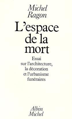 L'ESPACE DE LA MORT - ESSAI SUR L'ARCHITECTURE, LA DECORATION ET L'URBANISME FUNERAIRES