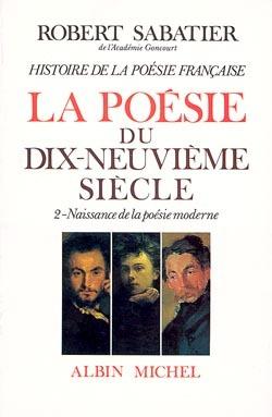 HISTOIRE DE LA POESIE FRANCAISE - POESIE DU XIXE SIECLE - TOME 2 - LA NAISSANCE DE LA POESIE MODERNE