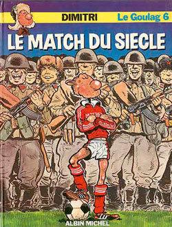 LE GOULAG - TOME 06 - LE MATCH DU SIECLE