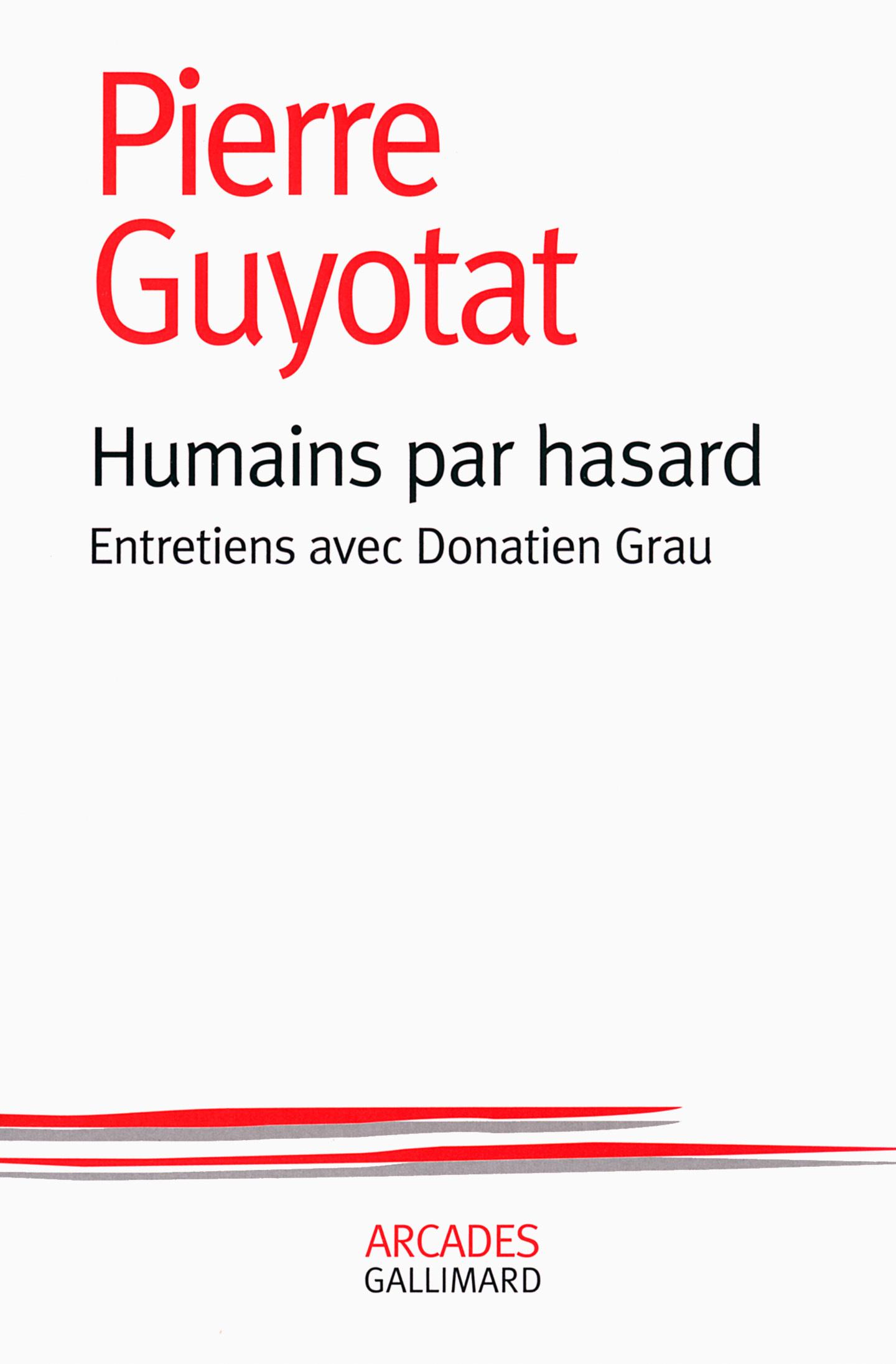 HUMAINS PAR HASARD ENTRETIENS AVEC DONATIEN GRAU