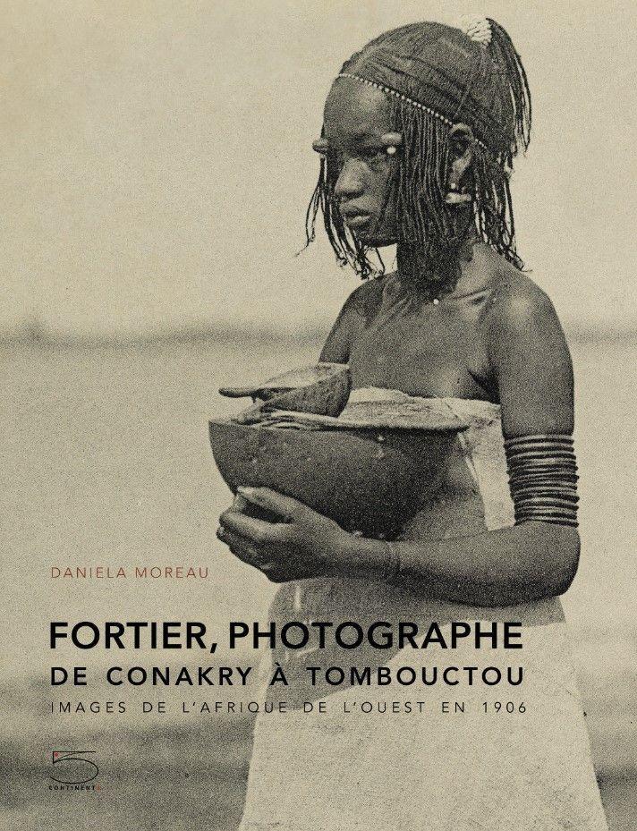 FORTIER PHOTOGRAPHE. DE CONAKRY A TOMBOUCTOU