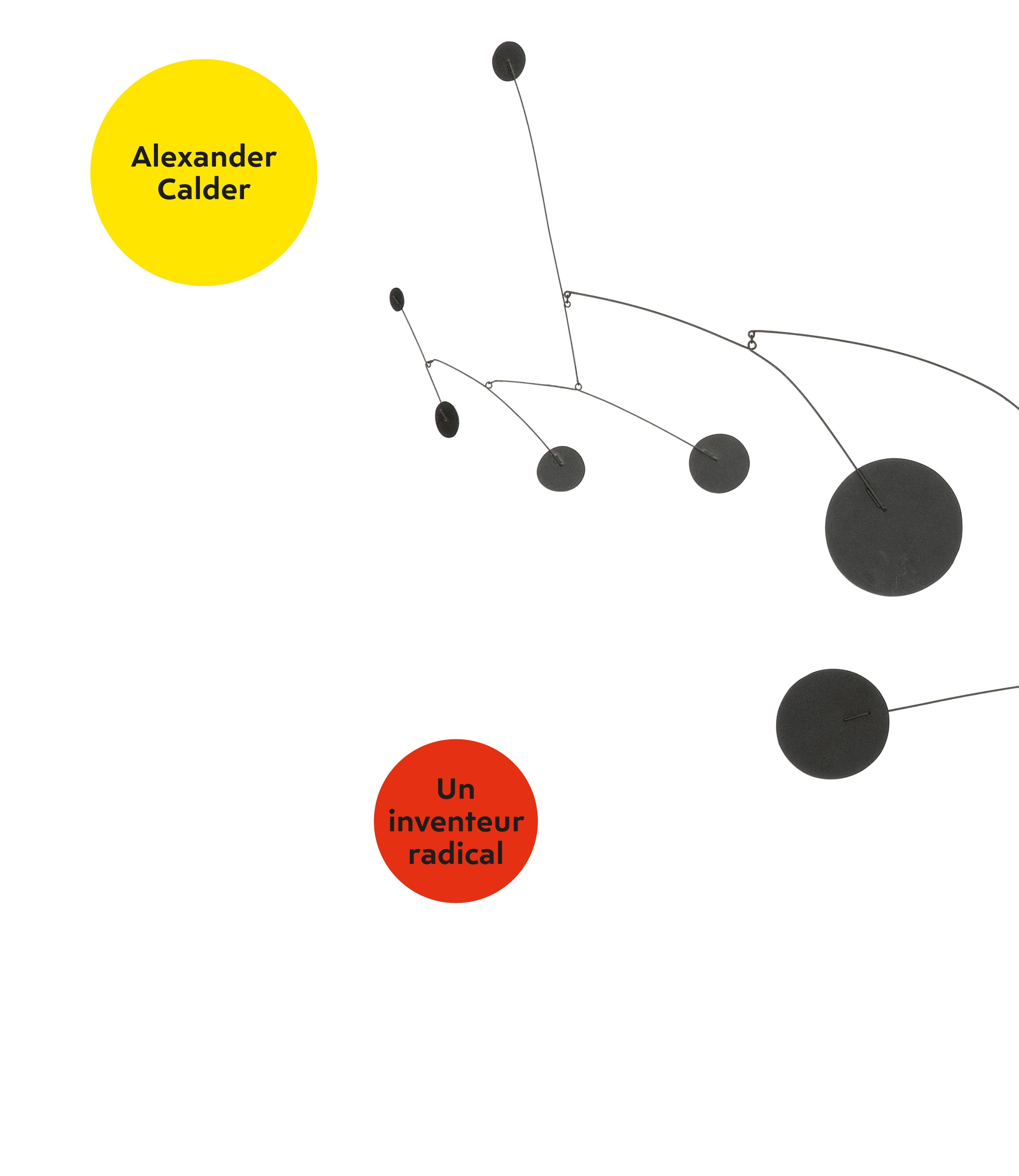 ALEXANDER CALDER - UN INVENTEUR RADICAL