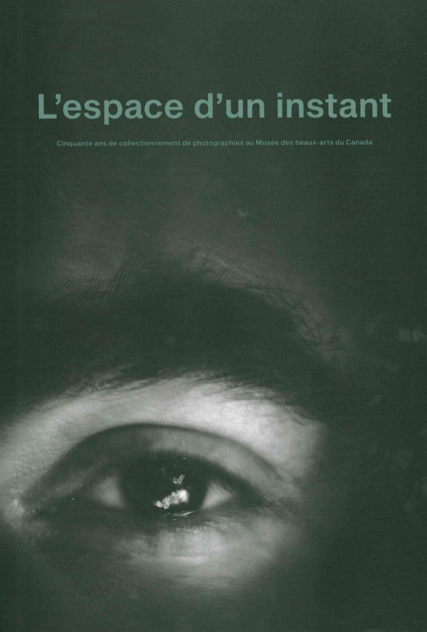 L' ESPACE D'UN INSTANT - LA COLLECTION DE L'INSTITUT CANADIEN...