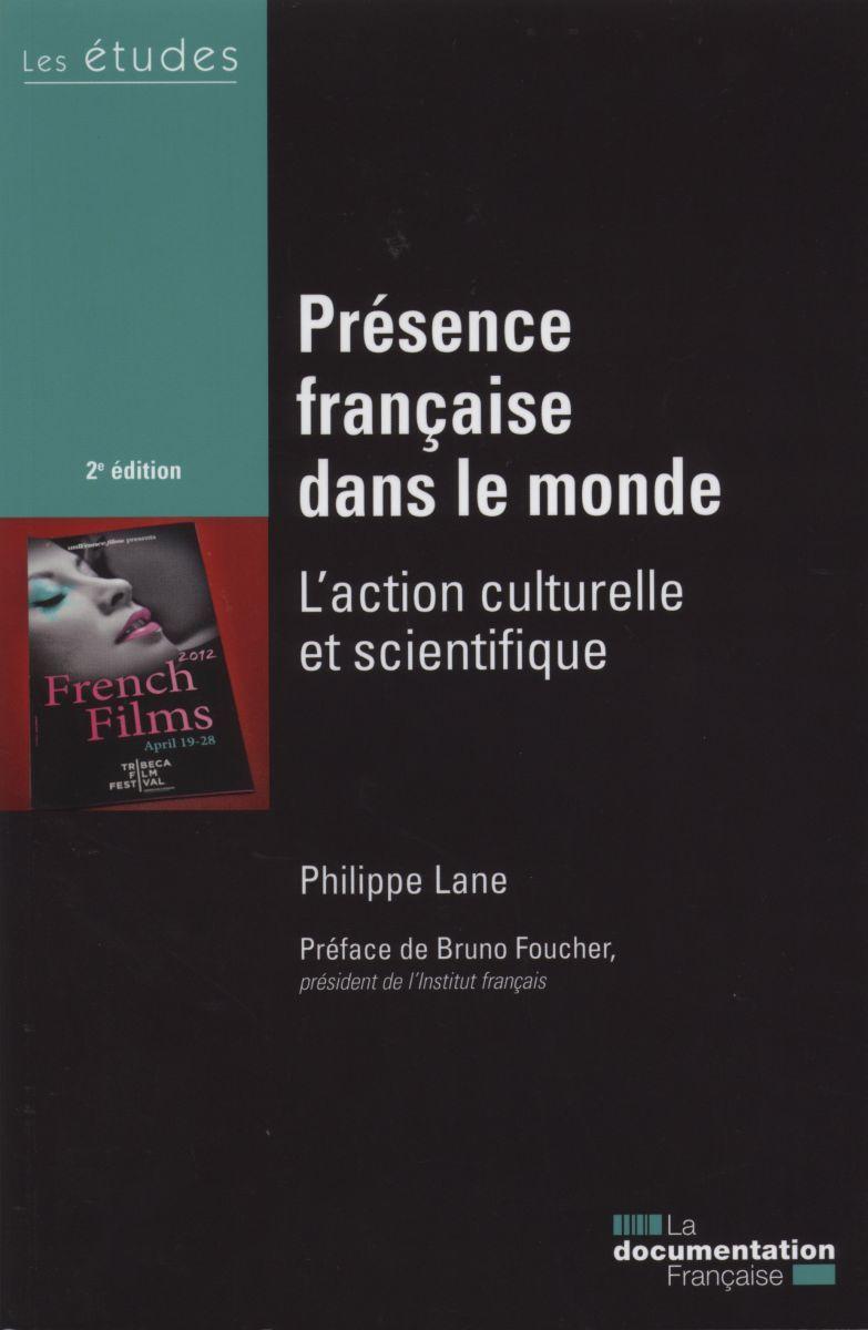 PRESENCE FRANCAISE DANS LE MONDE- L'ACTION CULTURELLE ET SCIENTIFIQUE 2 E ED