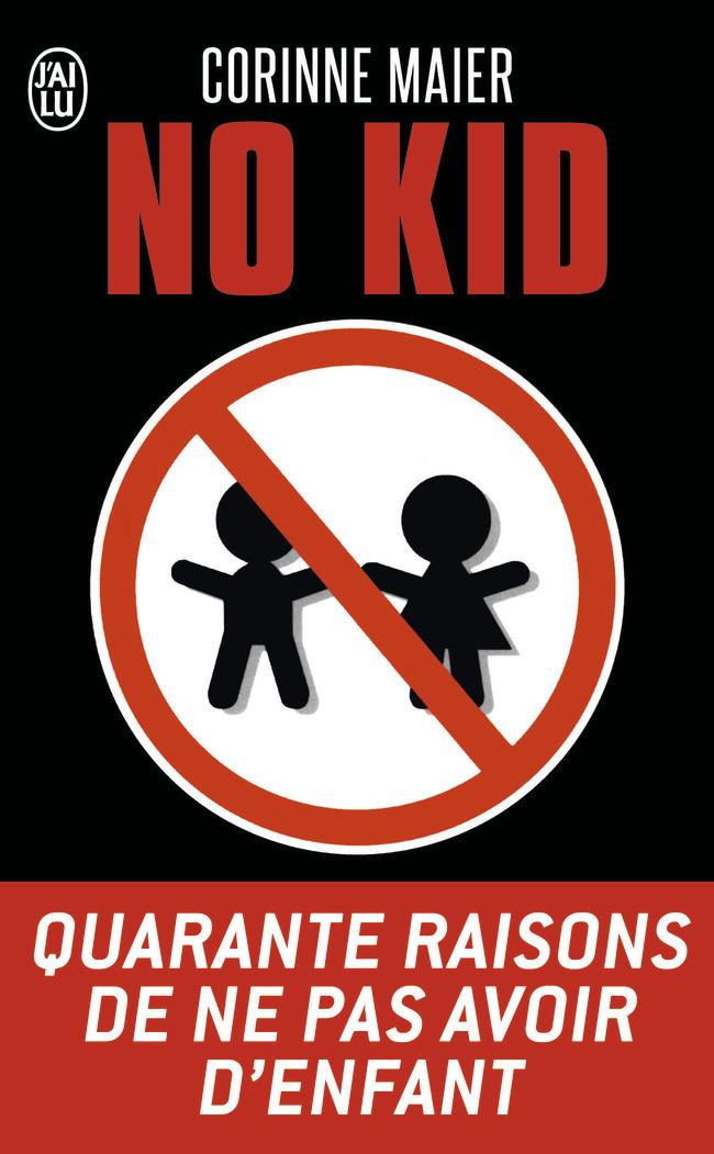 NO KID - ESSAI - T8657 - QUARANTE RAISONS DE NE PAS AVOIR D'ENFANT